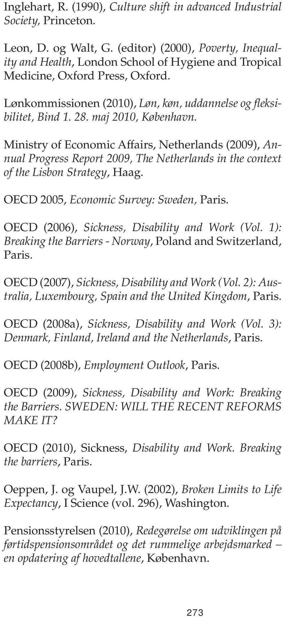 maj 2010, Ministry of Economic Affairs, Netherlands (2009), Annual Progress Report 2009, The Netherlands in the context of the Lisbon Strategy, Haag. OECD 2005, Economic Survey: Sweden, Paris.