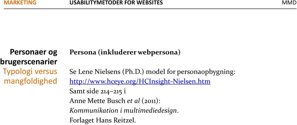 ) model for personaopbygning: http://www.hceye.org/hcinsight Nielsen.