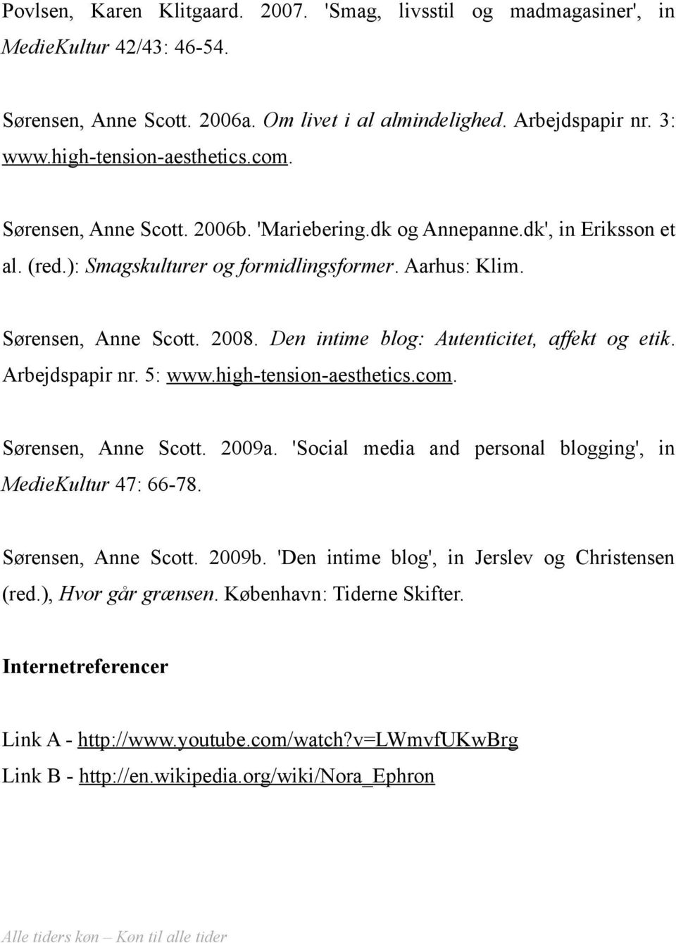 Den intime blog: Autenticitet, affekt og etik. Arbejdspapir nr. 5: www.high-tension-aesthetics.com. Sørensen, Anne Scott. 2009a. 'Social media and personal blogging', in MedieKultur 47: 66-78.