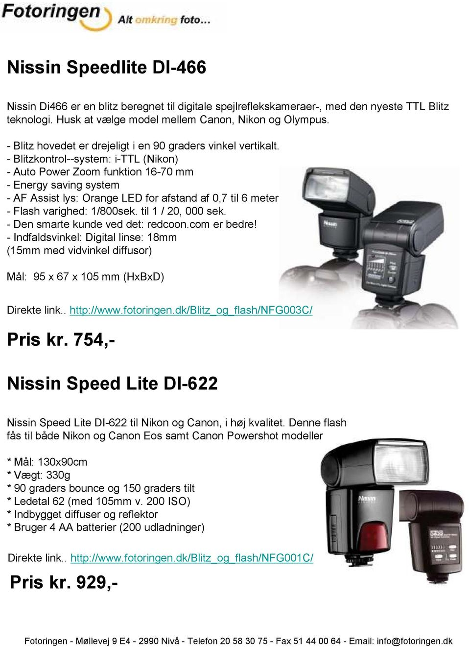 - Blitzkontrol--system: i-ttl (Nikon) - Auto Power Zoom funktion 16-70 mm - Energy saving system - AF Assist lys: Orange LED for afstand af 0,7 til 6 meter - Flash varighed: 1/800sek.