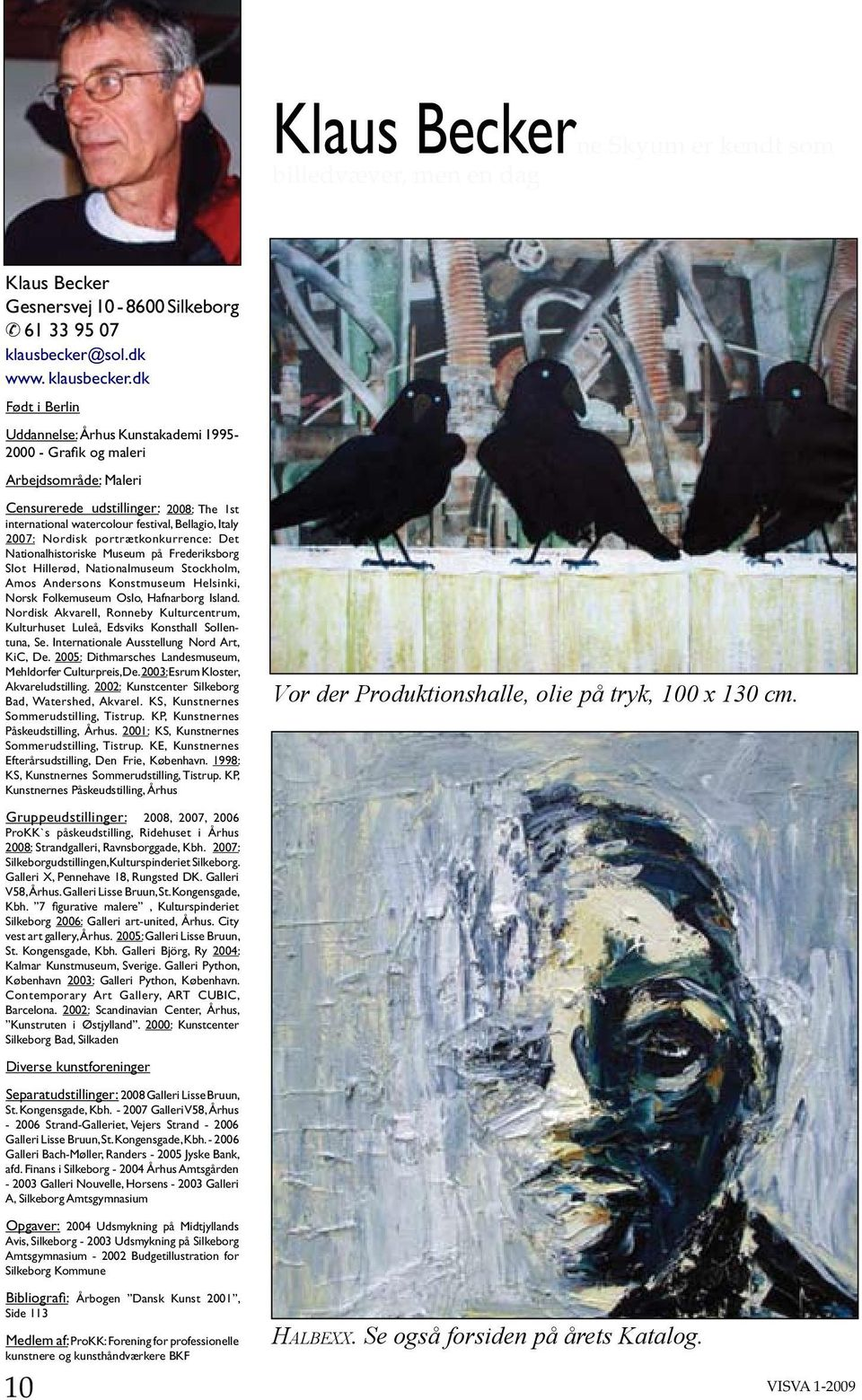 dk Født i Berlin Uddannelse: Århus Kunstakademi 1995-2000 - Grafik og maleri Arbejdsområde: Maleri Censurerede udstillinger: 2008: The 1st international watercolour festival, Bellagio, Italy 2007: