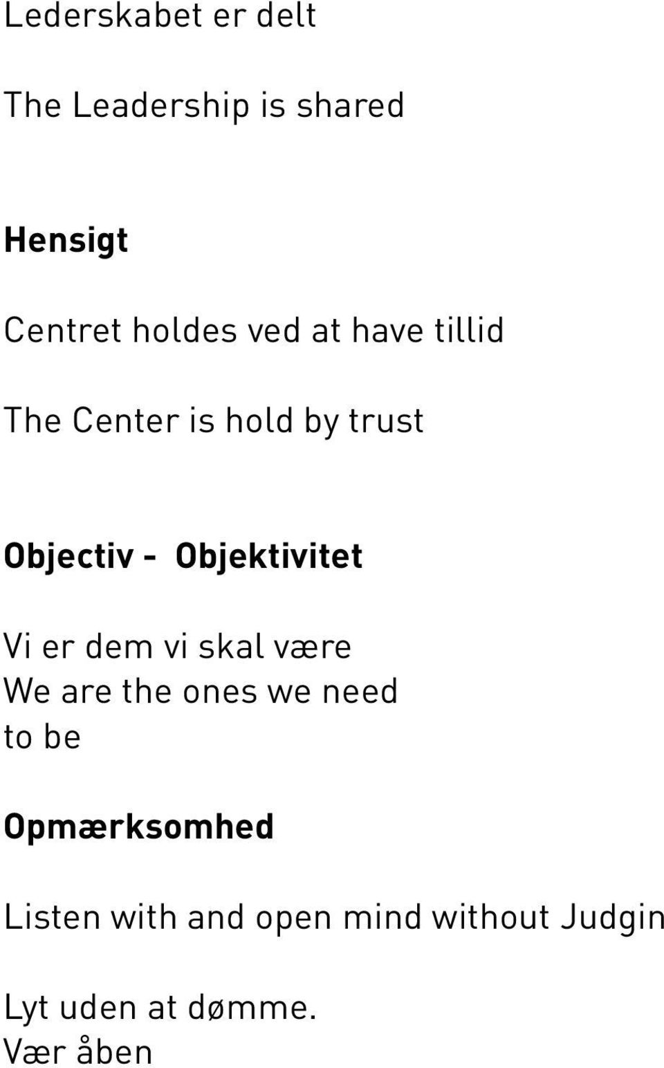 Objektivitet Vi er dem vi skal være We are the ones we need to be