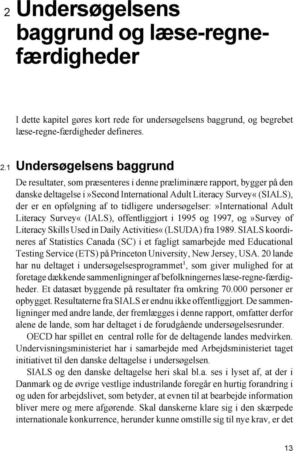 tidligere undersøgelser:»international Adult Literacy Survey«(IALS), offentliggjort i 1995 og 1997, og»survey of Literacy Skills Used in Daily Activities«(LSUDA) fra 1989.