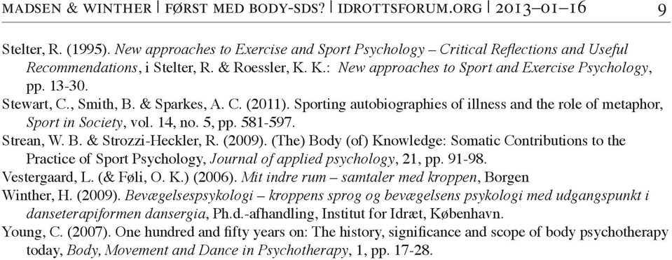 Sporting autobiographies of illness and the role of metaphor, Sport in Society, vol. 14, no. 5, pp. 581-597. Strean, W. B. & Strozzi-Heckler, R. (2009).