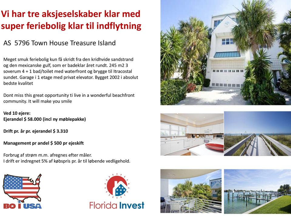 Bygget 2002 i absolut bedste kvalitet Dont miss this great opportunity ti live in a wonderful beachfront community. It will make you smile Ved 10 ejere: Ejerandel $ 58.