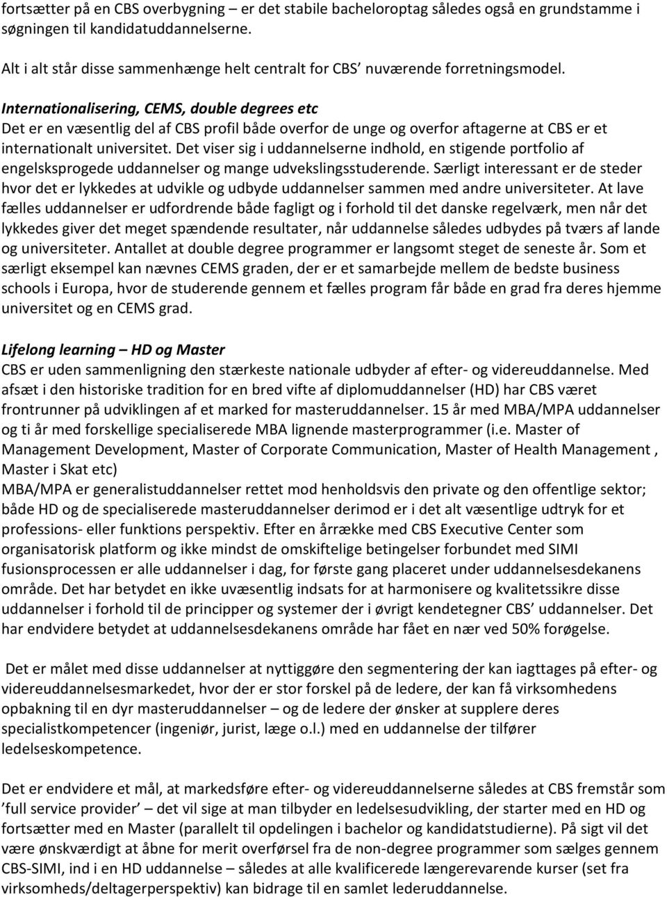 Internationalisering, CEMS, double degrees etc Det er en væsentlig del af CBS profil både overfor de unge og overfor aftagerne at CBS er et internationalt universitet.