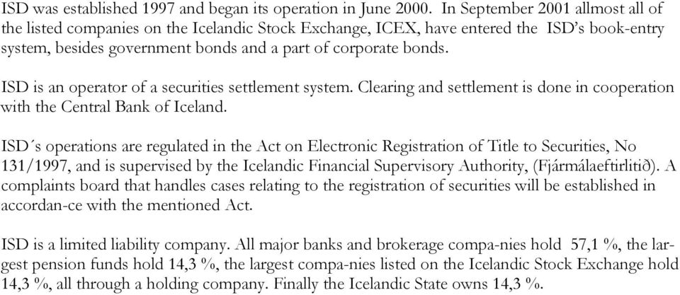ISD is an operator of a securities settlement system. Clearing and settlement is done in cooperation with the Central Bank of Iceland.