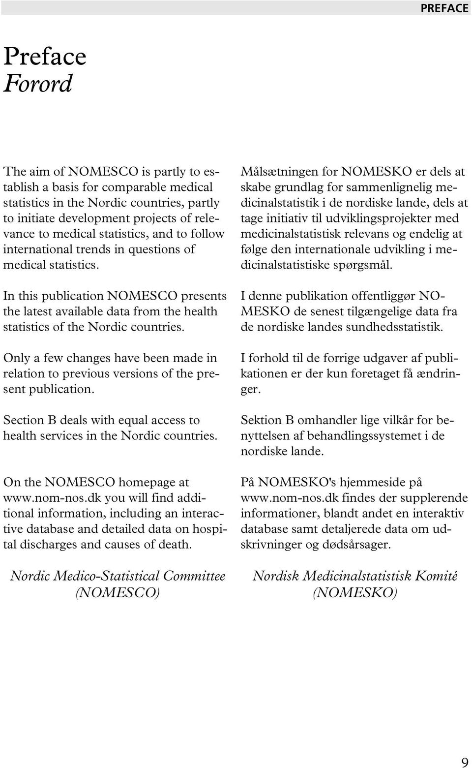 Only a few changes have been made in relation to previous versions of the present publication. Section B deals with equal access to health services in the Nordic countries.