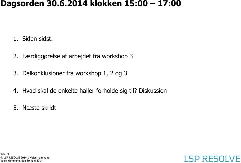 Delkonklusioner fra workshop 1, 2 og 3 4.