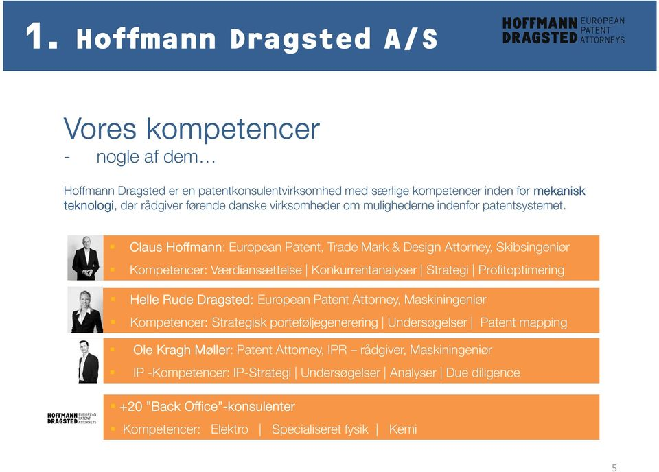 Claus Hoffmann: European Patent, Trade Mark & Design Attorney, Skibsingeniør Kompetencer: Værdiansættelse Konkurrentanalyser Strategi Profitoptimering Helle Rude Dragsted: European