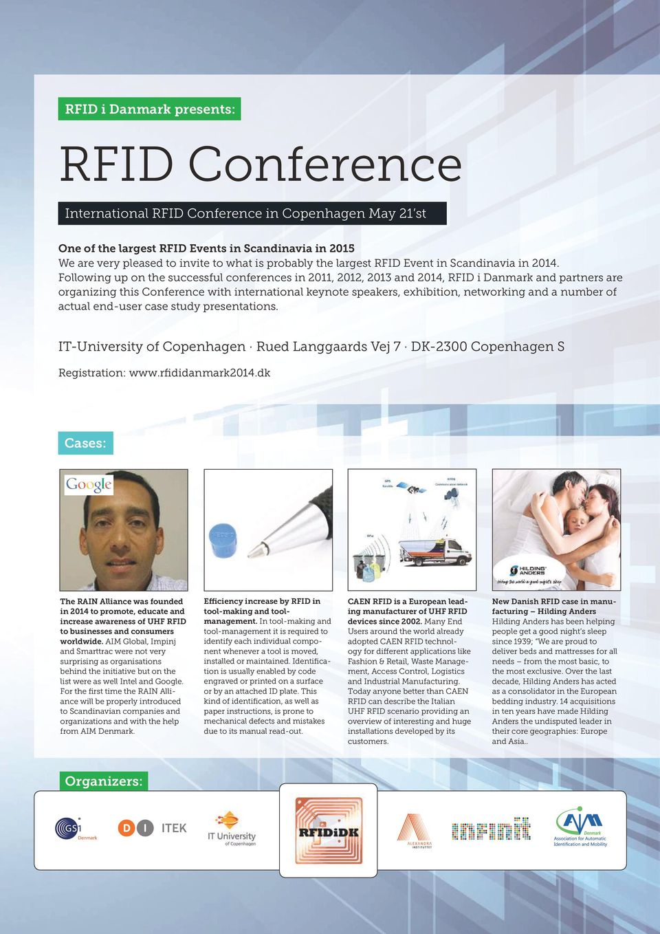 Following up on the successful conferences in 2011, 2012, 2013 and 2014, RFID i Danmark and partners are organizing this Conference with international keynote speakers, exhibition, networking and a