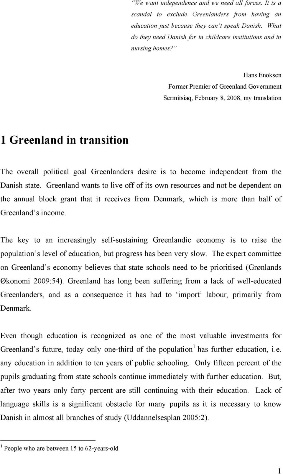 Hans Enoksen Former Premier of Greenland Government Sermitsiaq, February 8, 2008, my translation 1 Greenland in transition The overall political goal Greenlanders desire is to become independent from