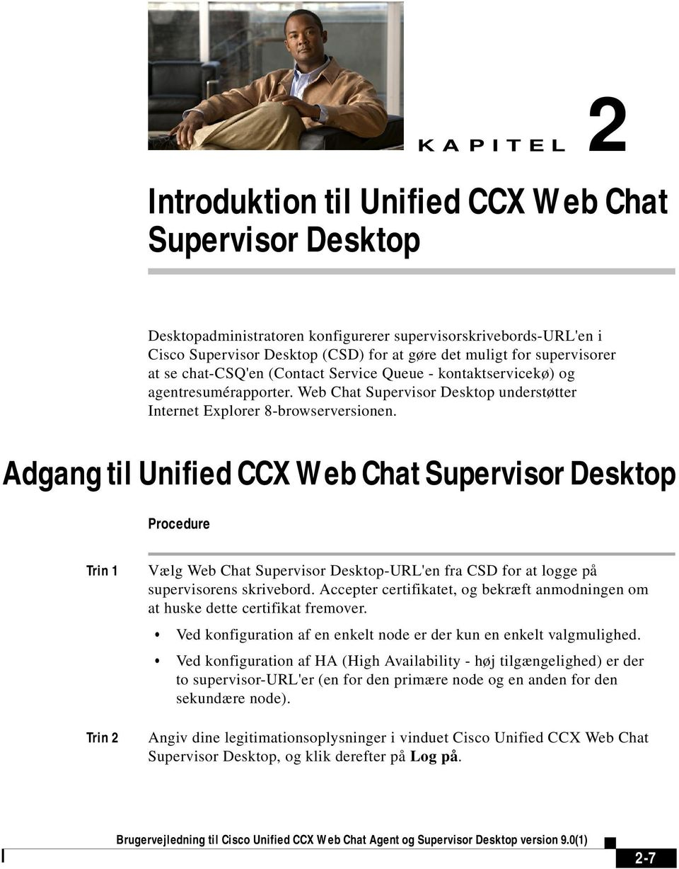 Adgang til Unified CCX Web Chat Supervisor Desktop Procedure Trin 1 Trin 2 Vælg Web Chat Supervisor Desktop-URL'en fra CSD for at logge på supervisorens skrivebord.