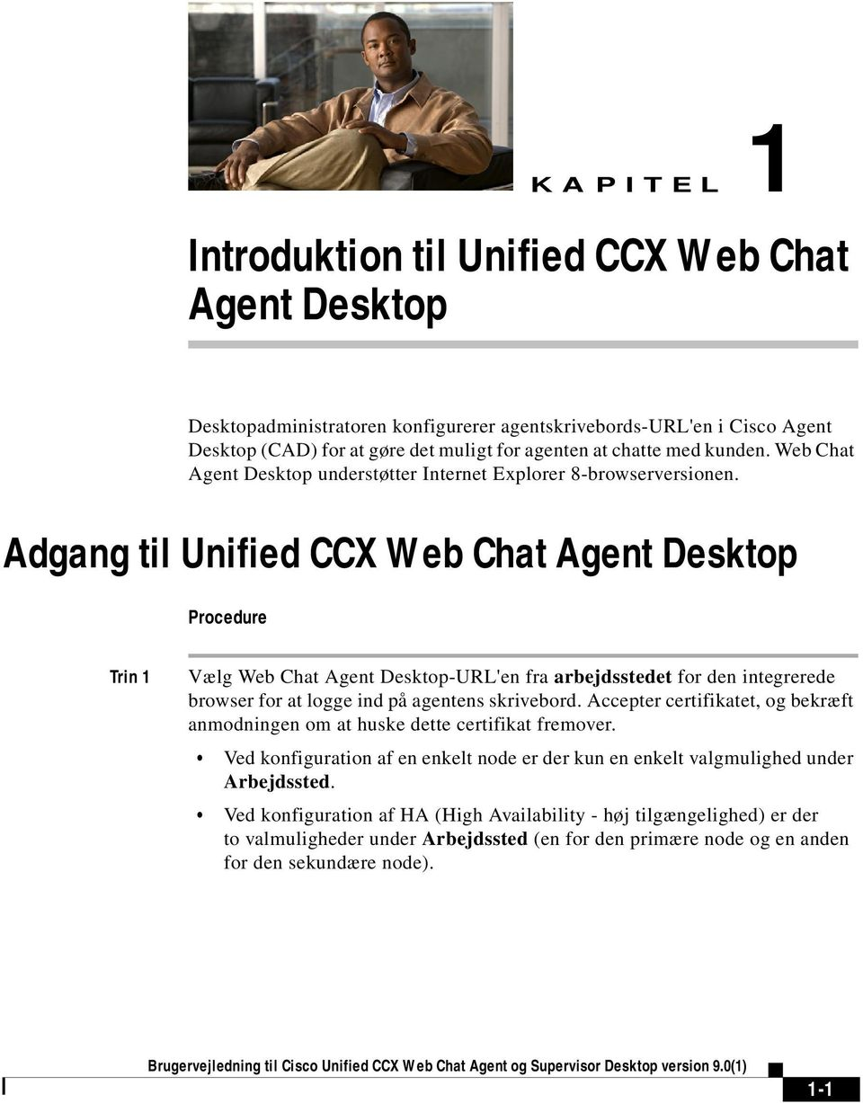 Adgang til Unified CCX Web Chat Agent Desktop Procedure Trin 1 Vælg Web Chat Agent Desktop-URL'en fra arbejdsstedet for den integrerede browser for at logge ind på agentens skrivebord.