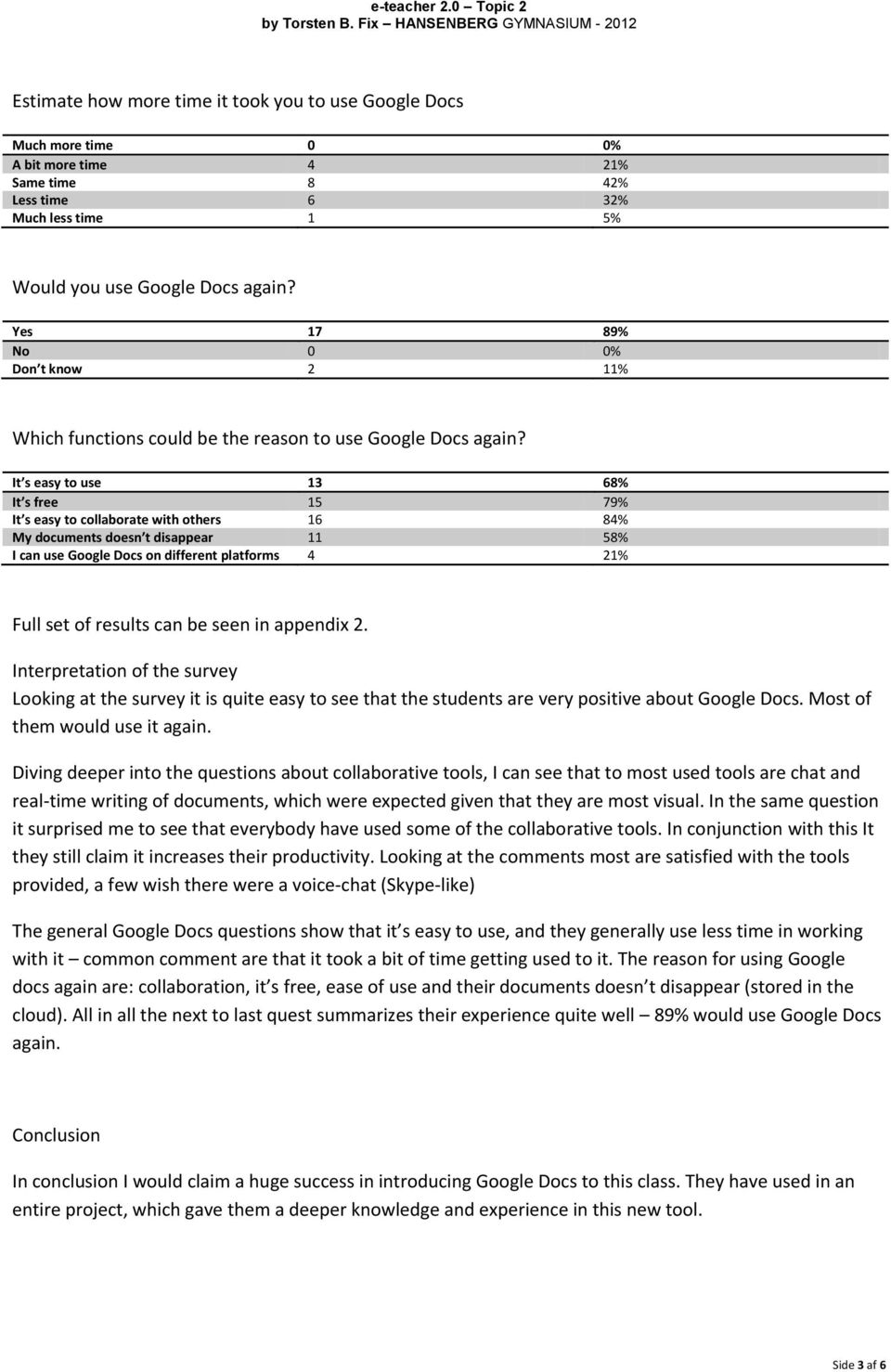Google Docs again? Yes 17 89% No 0 0% Don t know 2 11% Which functions could be the reason to use Google Docs again?