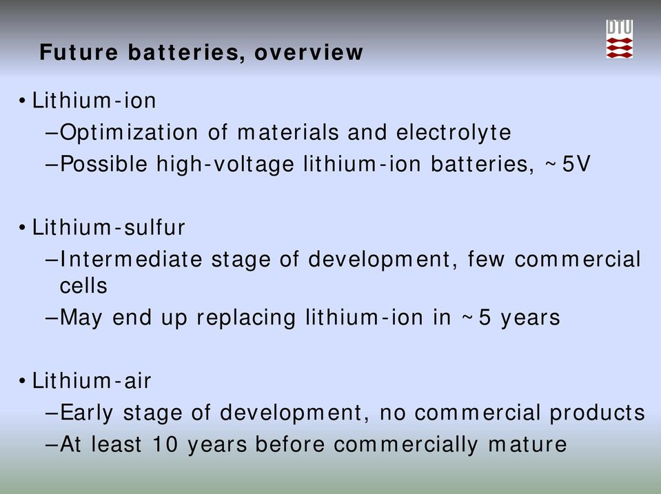 development, few commercial cells May end up replacing lithium-ion in ~5 years