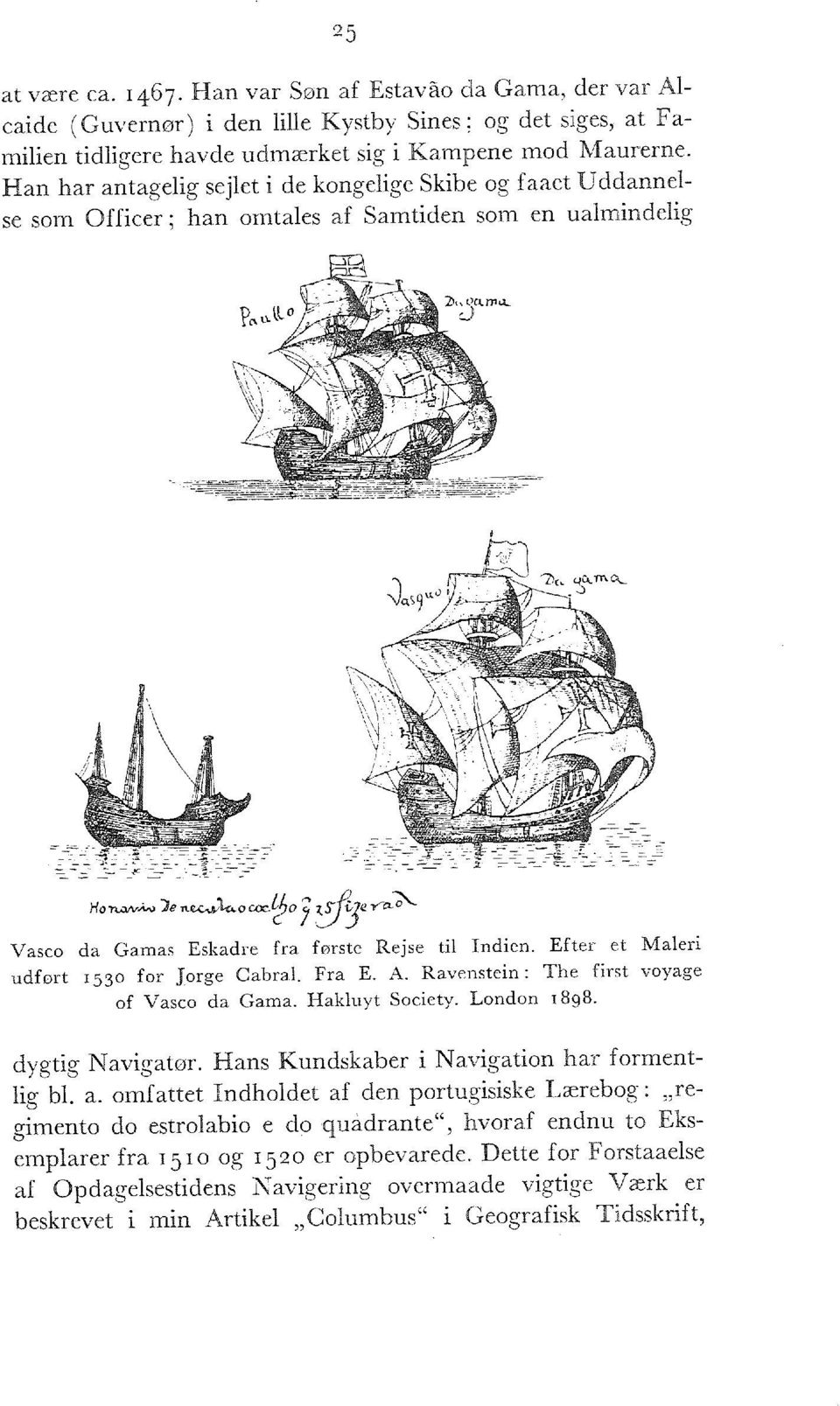 tf}o 2 \SJS2 liy ~ a ~ Vasco da Gamas Eskadre fra første Rejse til Indien. Efter et Maleri udført 1530 for Jorge Cabral. Fra E. A. Ravenstein: The first voyage of Vasco da Gama. Hakluyt Society.