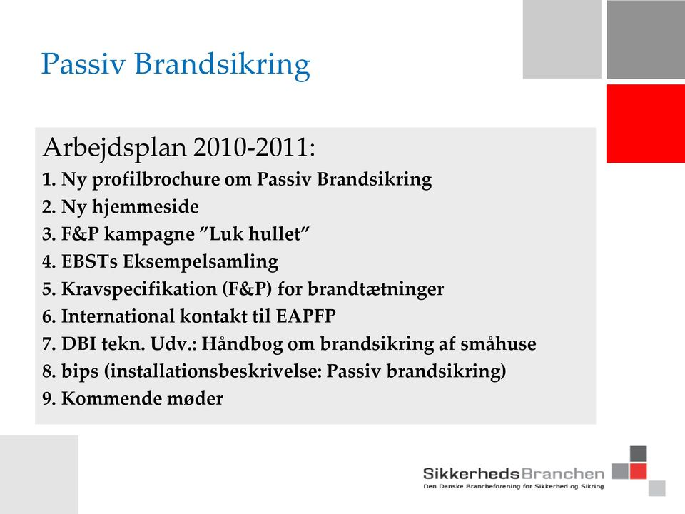 Kravspecifikation (F&P) for brandtætninger 6. International kontakt til EAPFP 7. DBI tekn.