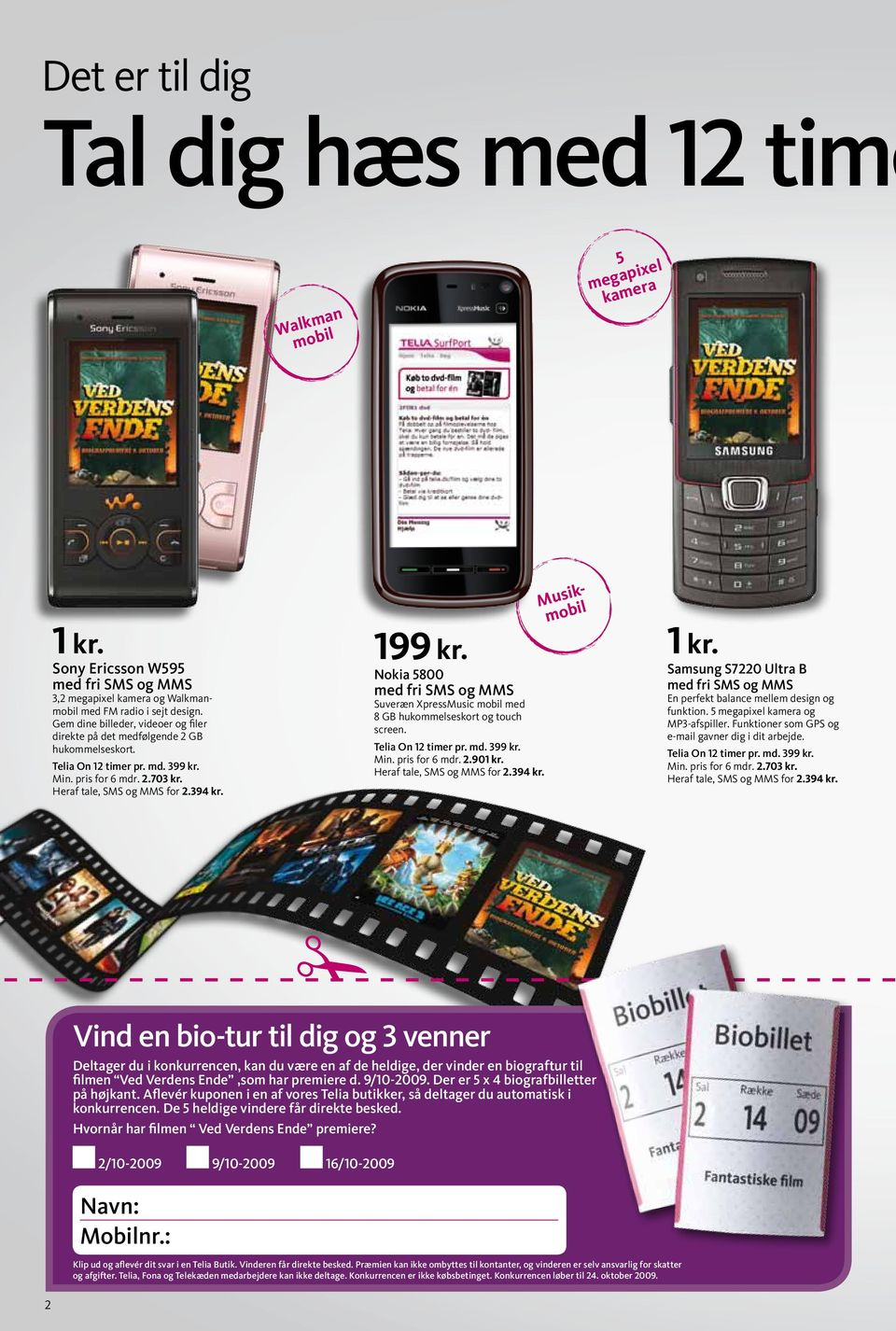 Nokia 5800 med fri SMS og MMS Suveræn XpressMusic mobil med 8 GB hukommelseskort og touch screen. Telia On 12 timer pr. md. 399 kr. Min. pris for 6 mdr. 2.90 Heraf tale, SMS og MMS for 2.394 kr.