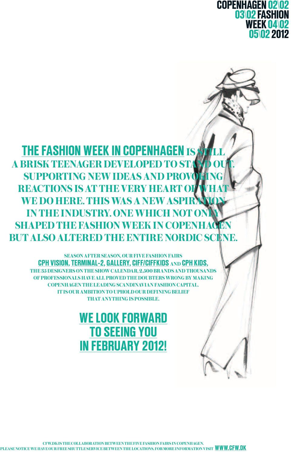 season after season, our Five Fashion Fairs cph Vision, Terminal-2, gallery, ciff/ciffkids and cph kids, the 35 Designers on the show CalenDar, 2,500 brands and thousands of professionals have all