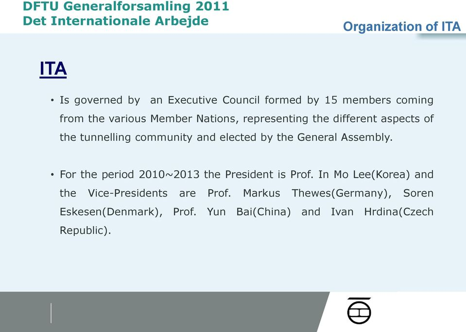 elected by the General Assembly. For the period 2010~2013 the President is Prof.