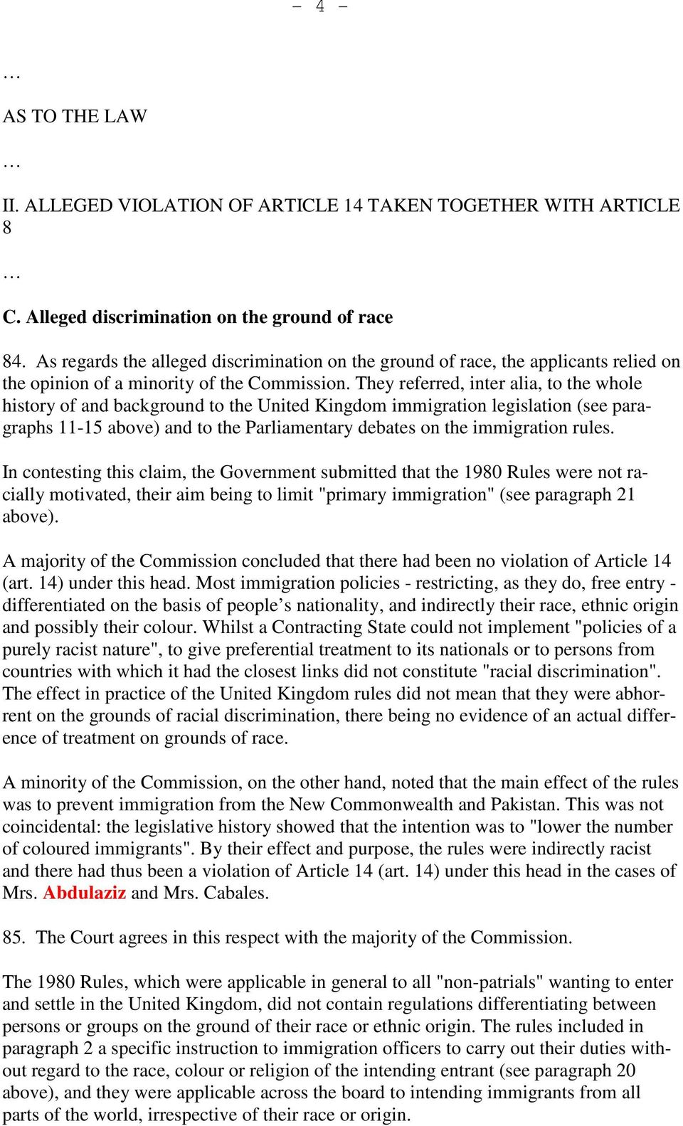 They referred, inter alia, to the whole history of and background to the United Kingdom immigration legislation (see paragraphs 11-15 above) and to the Parliamentary debates on the immigration rules.