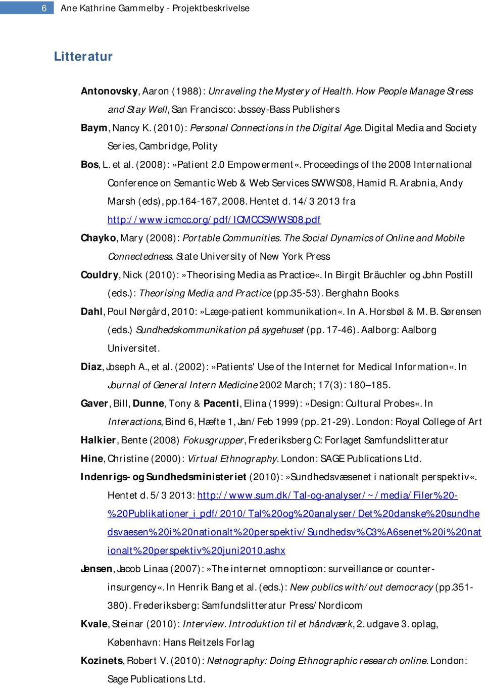 Digital Media and Society Series, Cambridge, Polity Bos, L. et al. (2008):»Patient 2.0 Empowerment«. Proceedings of the 2008 International Conference on Semantic Web & Web Services SWWS08, Hamid R.