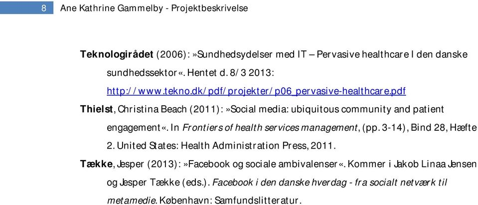 pdf Thielst, Christina Beach (2011):»Social media: ubiquitous community and patient engagement«. In Frontiers of health services management, (pp.