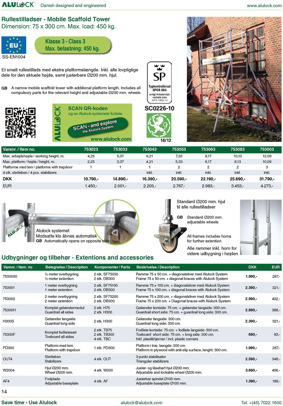 Includes all compulsory parts for the relevant height and adjustable Ø200 mm. wheels. SCAN QR-koden og se Alulock-systemets fordele SCAN - and explore the Alulock System SC0226-10 16/12 Varenr.
