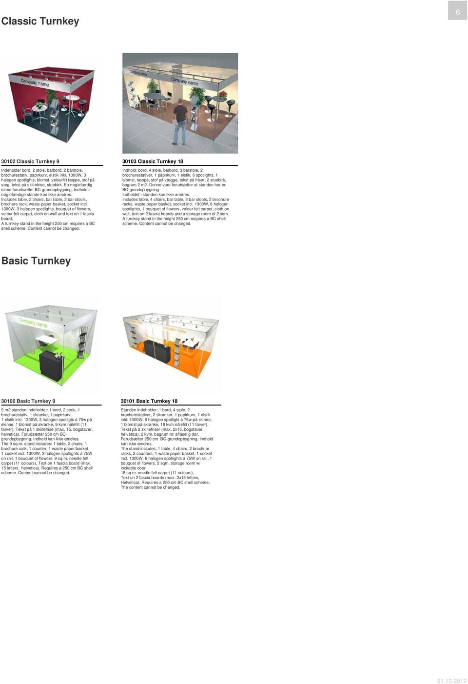 Includes table, 2 chairs, bar table, 2 bar stools, brochure rack, waste paper basket, socket incl.