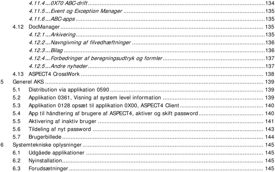 1 Distribution via applikation 0590... 139 5.2 Applikation 0361, Visning af system level information... 139 5.3 Applikation 0128 opsæt til applikation 0X00, ASPECT4 Client... 140 5.