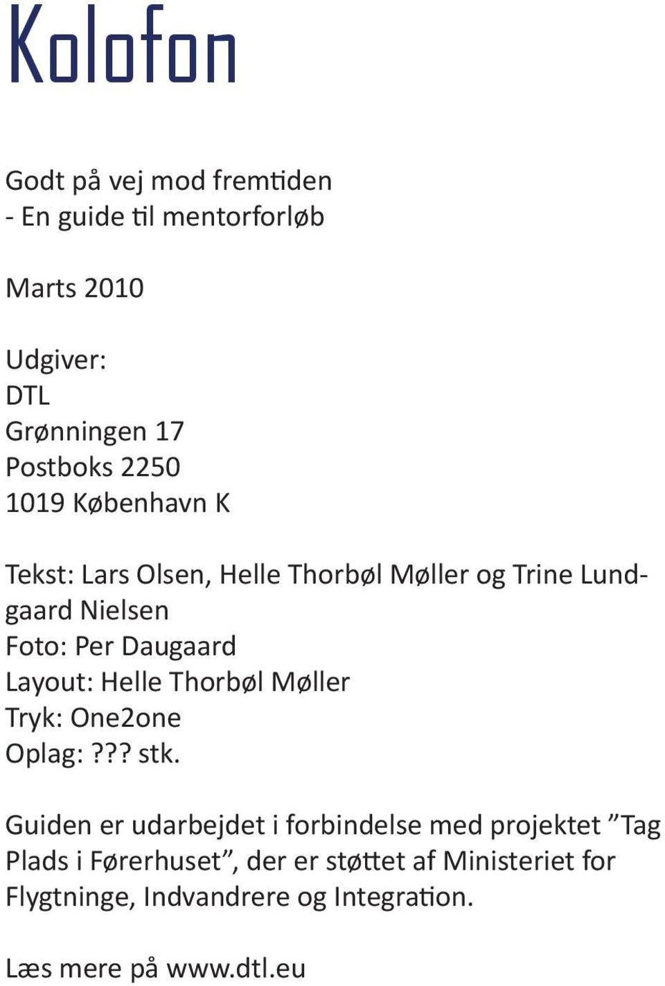 Layout: Helle Thorbøl Møller Tryk: One2one Oplag:??? stk.