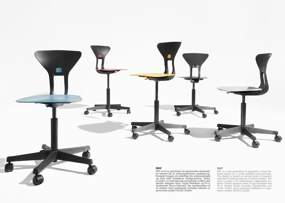 RAY RAY is a new generation of ergonomic school furniture based on a world patented seat principle. The design is based on several years of research and tests of sitting positions of school children.