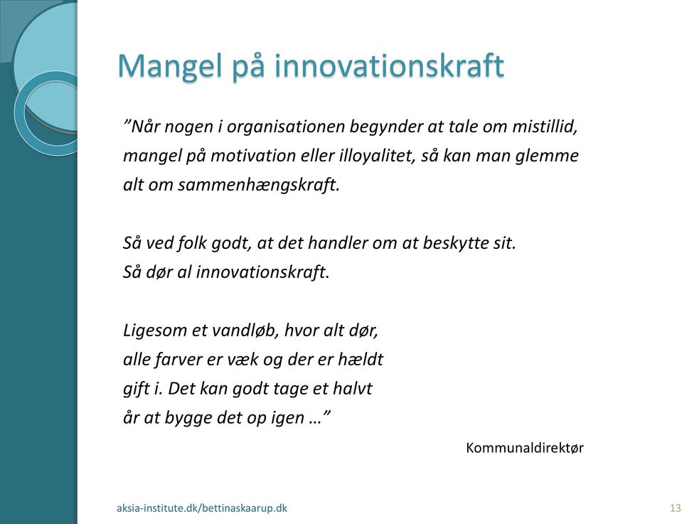 Så ved folk godt, at det handler om at beskytte sit. Så dør al innovationskraft.