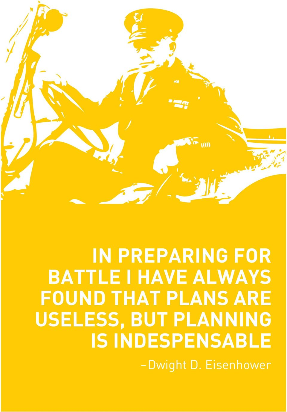 ARE USELESS, BUT PLANNING IS