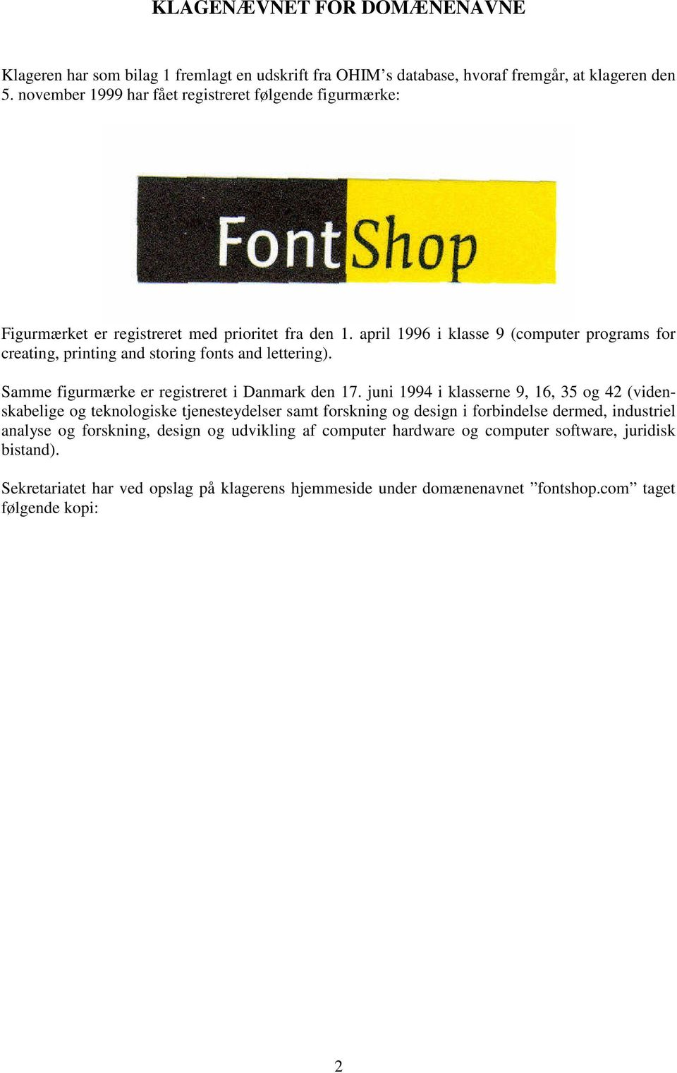 april 1996 i klasse 9 (computer programs for creating, printing and storing fonts and lettering). Samme figurmærke er registreret i Danmark den 17.