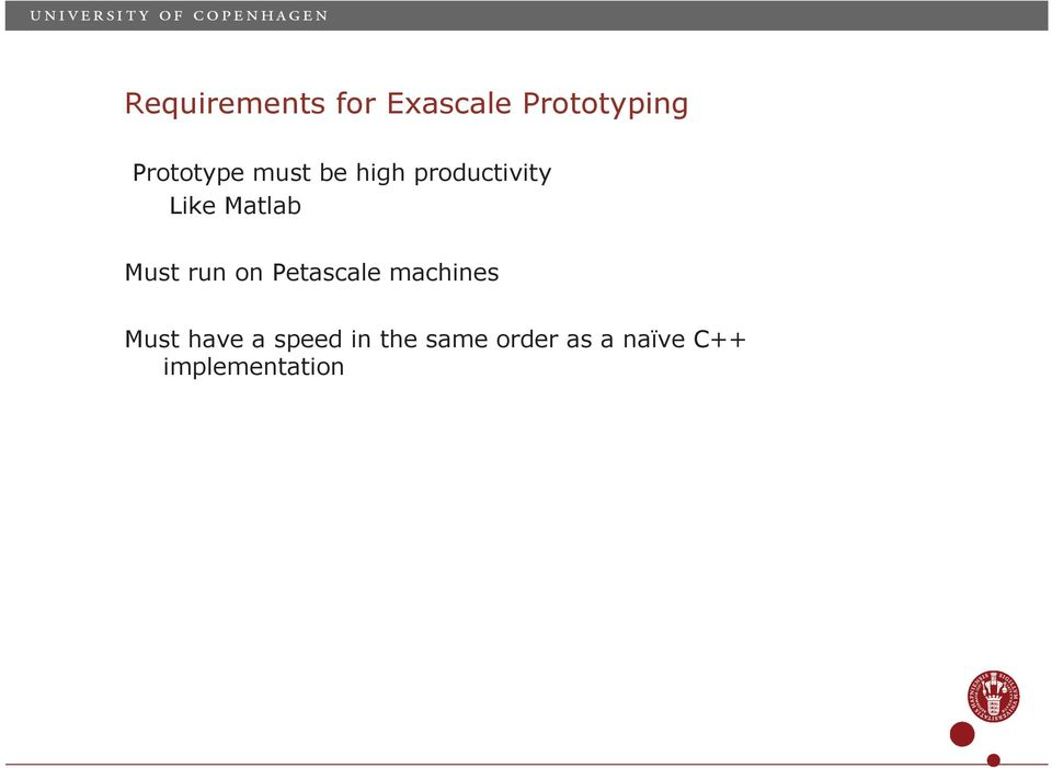Like Matlab Must run on Petascale machines Must