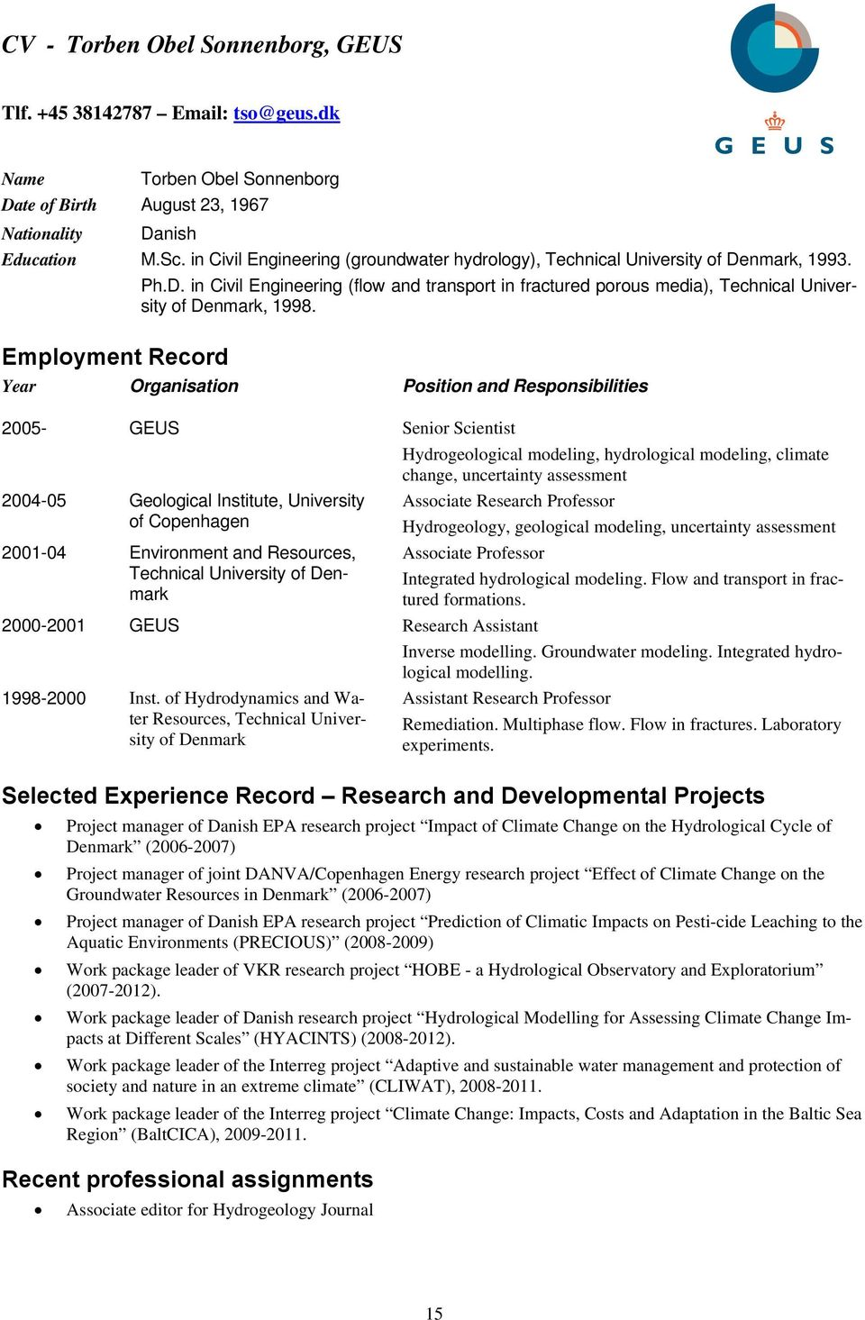 Employment Record Year Organisation Position and Responsibilities 2005- GEUS Senior Scientist Hydrogeological modeling, hydrological modeling, climate change, uncertainty assessment 2004-05