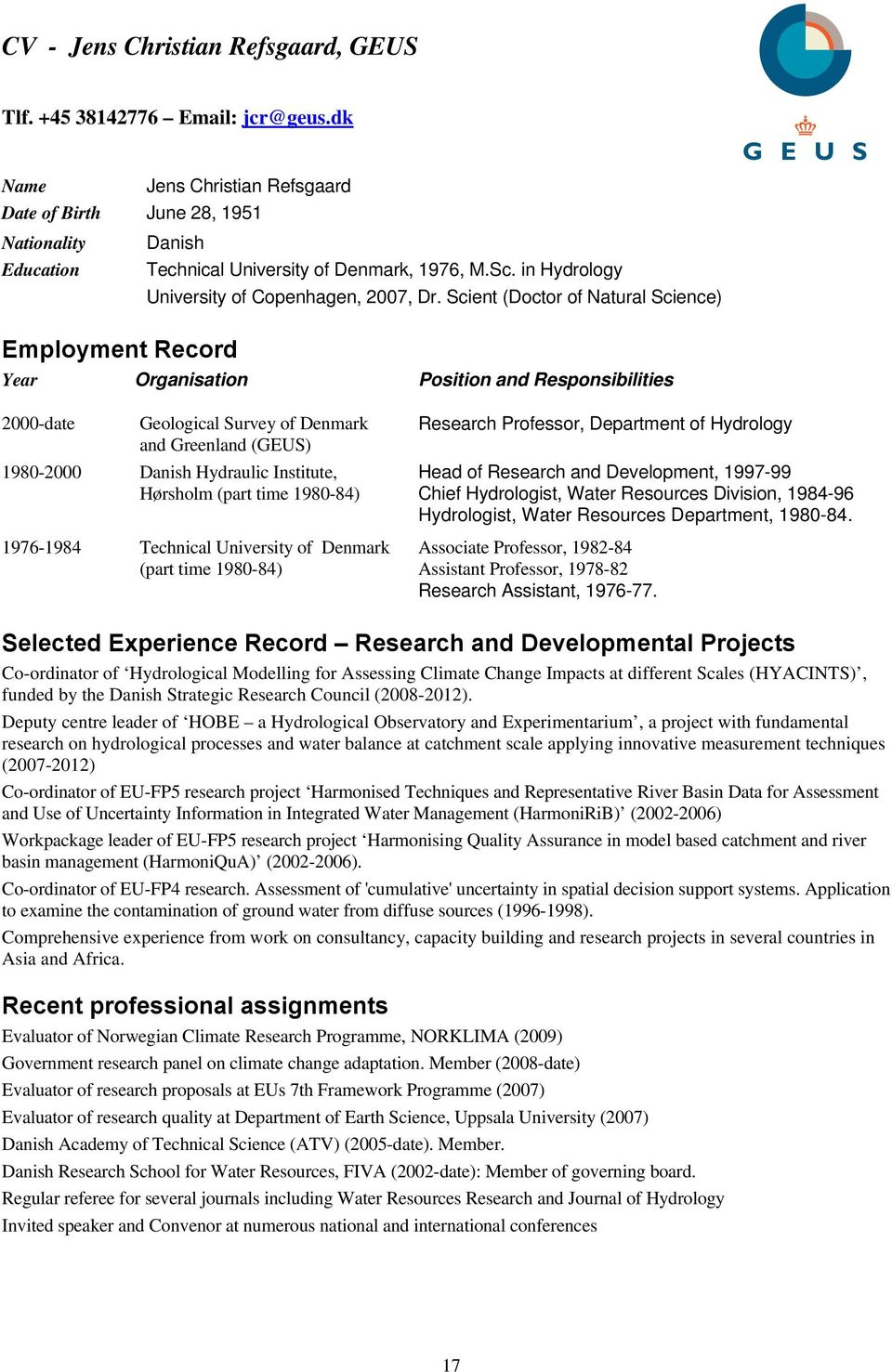 Scient (Doctor of Natural Science) G E U S Employment Record Year Organisation Position and Responsibilities 2000-date Geological Survey of Denmark and Greenland (GEUS) 1980-2000 Danish Hydraulic