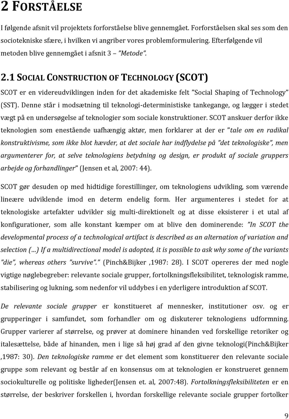 1 SOCIAL CONSTRUCTION OF TECHNOLOGY (SCOT) SCOT er en videreudviklingen inden for det akademiske felt Social Shaping of Technology (SST).