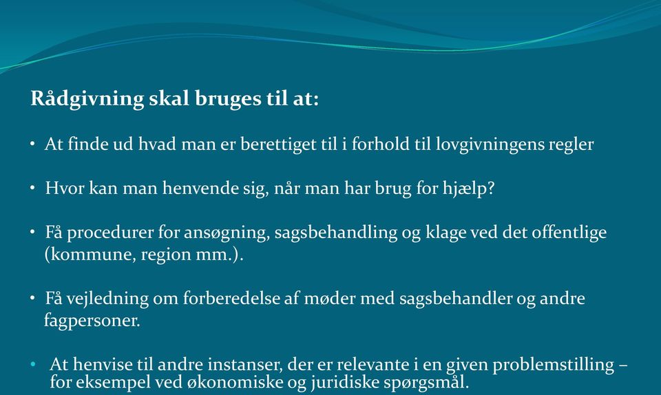 Få procedurer for ansøgning, sagsbehandling og klage ved det offentlige (kommune, region mm.).