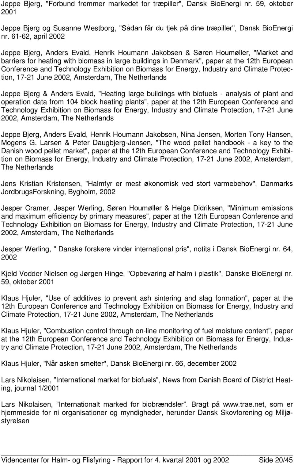 "Conference and Technology Exhibition on Biomass for Energy, Industry and Climate Protection, 17-21 June 2002, Amsterdam, The Netherlands Jeppe Bjerg & Anders Evald, ""Heating large buildings with"