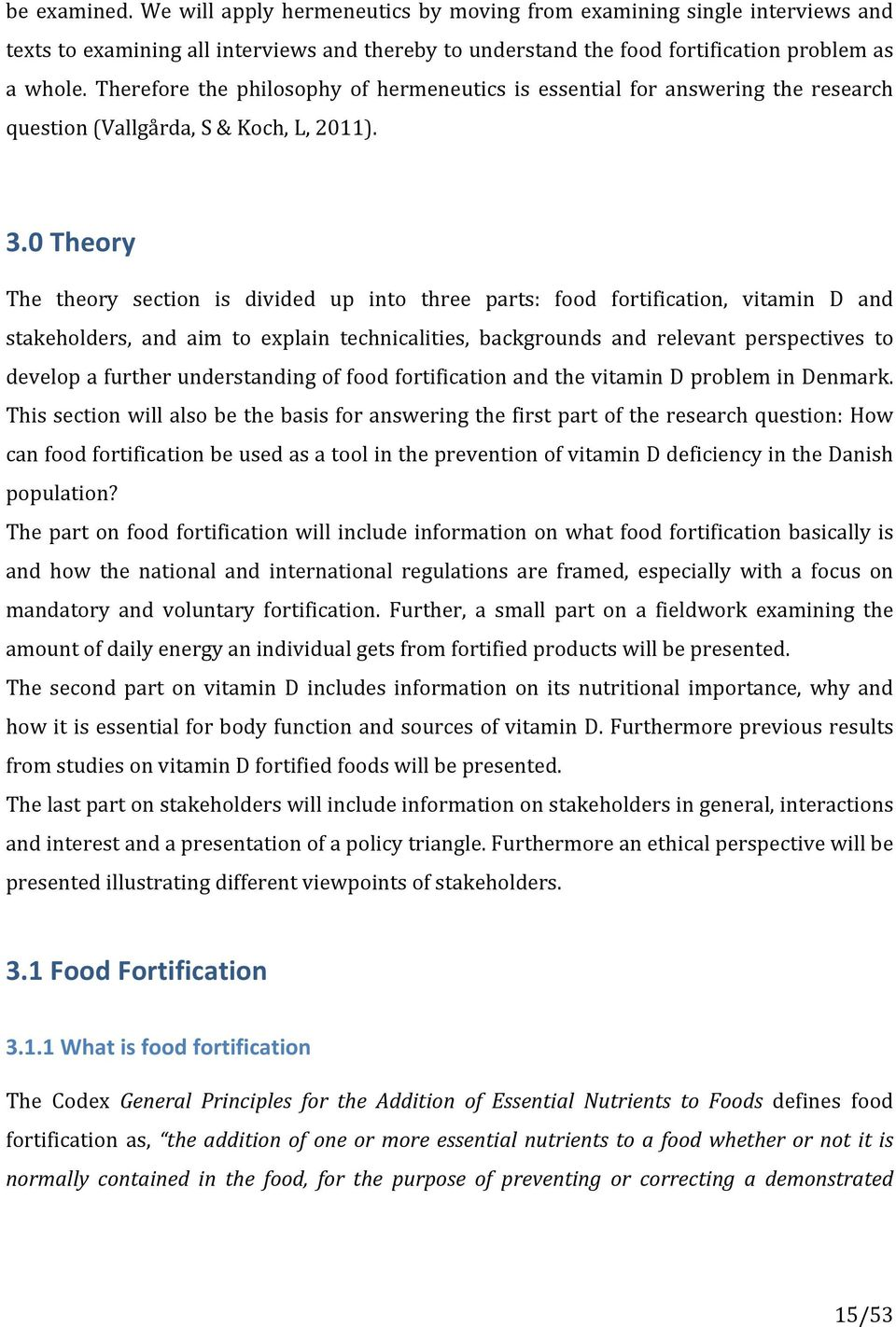 0 Theory The theory section is divided up into three parts: food fortification, vitamin D and stakeholders, and aim to explain technicalities, backgrounds and relevant perspectives to develop a