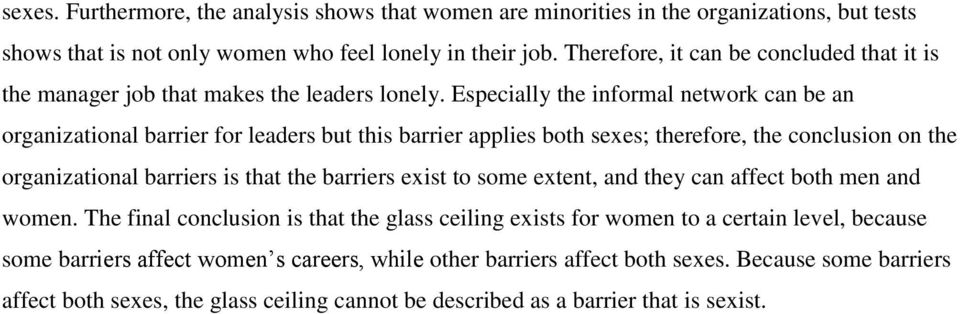 Especially the informal network can be an organizational barrier for leaders but this barrier applies both sexes; therefore, the conclusion on the organizational barriers is that the barriers