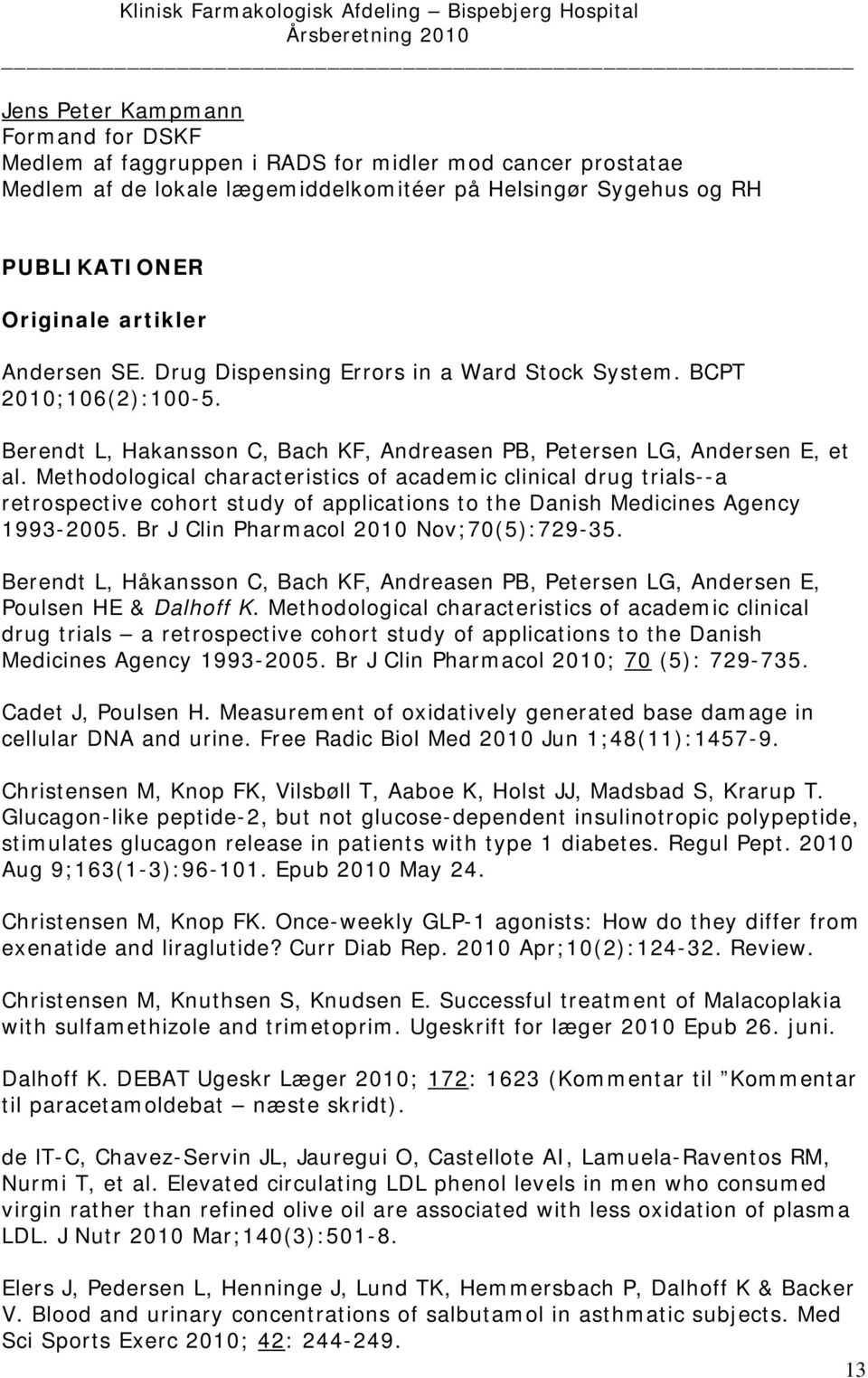 Methodological characteristics of academic clinical drug trials--a retrospective cohort study of applications to the Danish Medicines Agency 1993-2005. Br J Clin Pharmacol 2010 Nov;70(5):729-35.