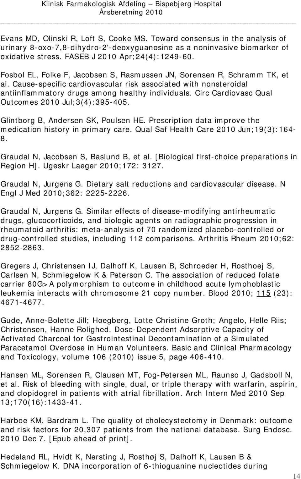 Circ Cardiovasc Qual Outcomes 2010 Jul;3(4):395-405. Glintborg B, Andersen SK, Poulsen HE. Prescription data improve the medication history in primary care. Qual Saf Health Care 2010 Jun;19(3):164-8.