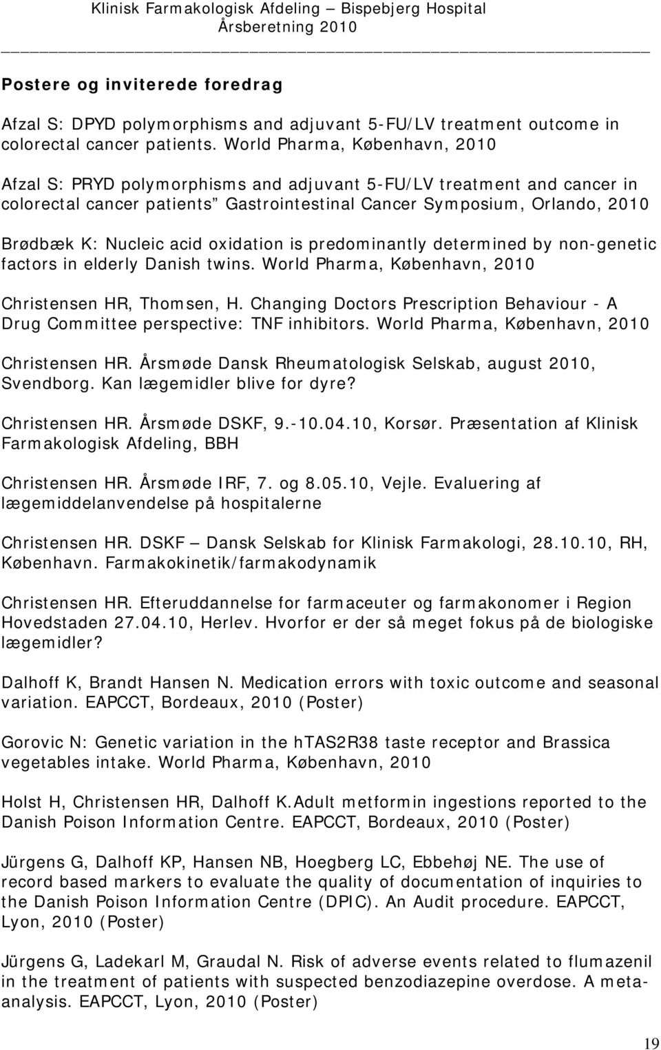 acid oxidation is predominantly determined by non-genetic factors in elderly Danish twins. World Pharma, København, 2010 Christensen HR, Thomsen, H.