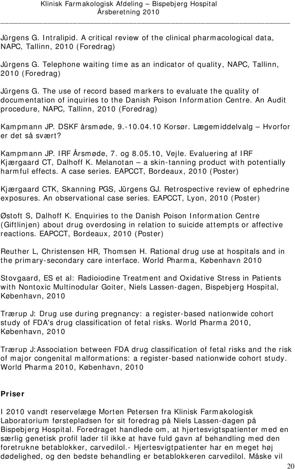 The use of record based markers to evaluate the quality of documentation of inquiries to the Danish Poison Information Centre. An Audit procedure, NAPC, Tallinn, 2010 (Foredrag) Kampmann JP.