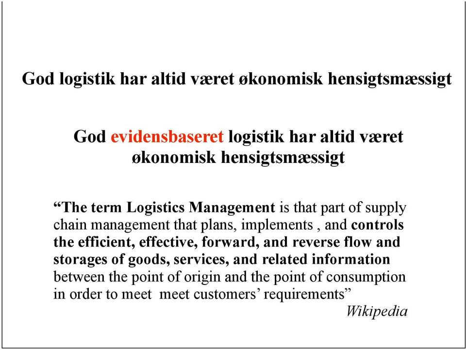 and controls the efficient, effective, forward, and reverse flow and storages of goods, services, and related