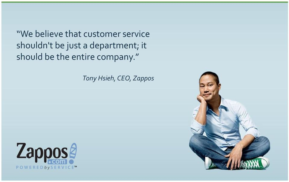 8 timer og 34 minutter We believe that customer Tony Hsieh, CEO,